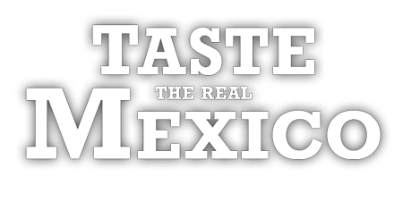 TASTE THE REAL MEXICO